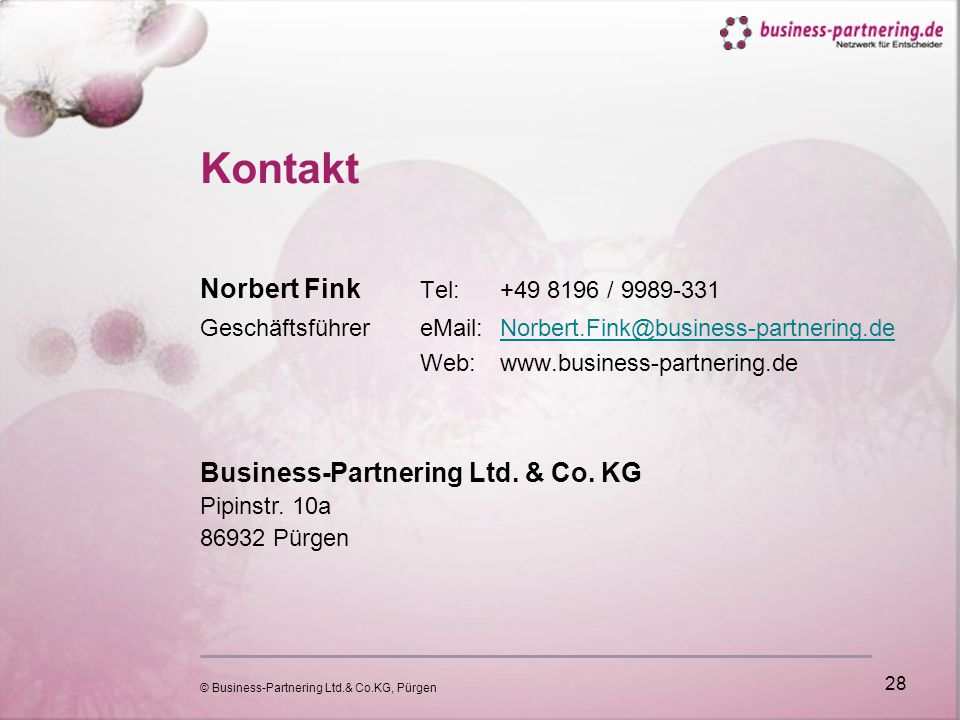 © Business-Partnering Ltd.& Co.KG, Pürgen 28 Kontakt Norbert Fink Tel:+49 8196 / 9989-331 GeschäftsführereMail:Norbert.Fink@business-partnering.deNorbert.Fink@business-partnering.de Web:www.business-partnering.de Business-Partnering Ltd.