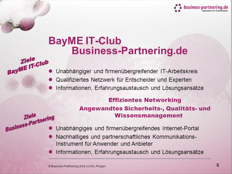 © Business-Partnering Ltd.& Co.KG, Pürgen 8 BayME IT-Club Business-Partnering.de Unabhängiger und firmenübergreifender IT-Arbeitskreis Qualifiziertes