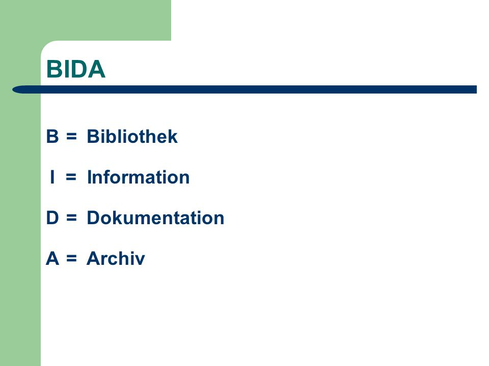 BIDA D = Dokumentation I = Information B = Bibliothek A = Archiv