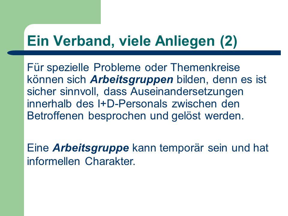 Ein Verband, viele Anliegen (2) Für spezielle Probleme oder Themenkreise können sich Arbeitsgruppen bilden, denn es ist sicher sinnvoll, dass Auseinandersetzungen innerhalb des I+D-Personals zwischen den Betroffenen besprochen und gelöst werden.
