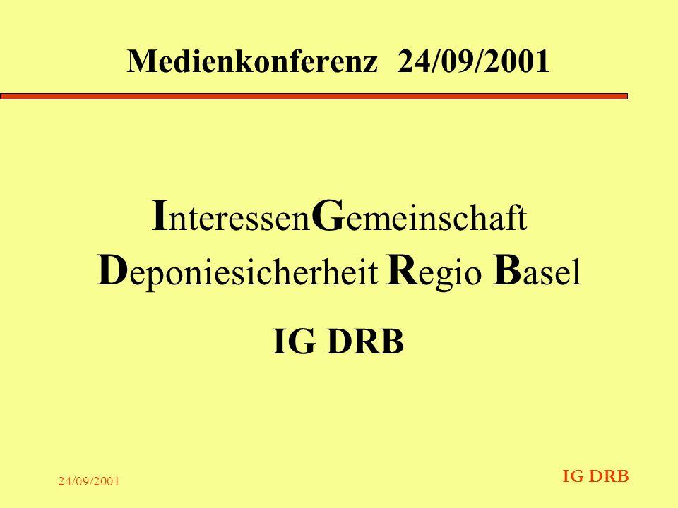 IG DRB 24/09/2001 Medienkonferenz 24/09/2001 I nteressen G emeinschaft D eponiesicherheit R egio B asel IG DRB