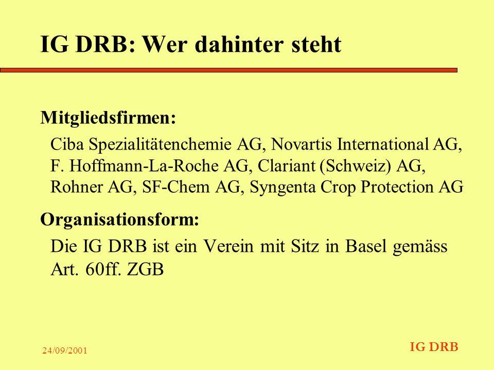 IG DRB 24/09/2001 Die Verantwortlichen der IG DRB Präsident Urs Gujer Geschäftsführer Johannes Randegger Beratung und Arbeitsgruppen Recht, Technik, Toxikologie, Kommunikation, Region Basel, Südbaden, Elsass