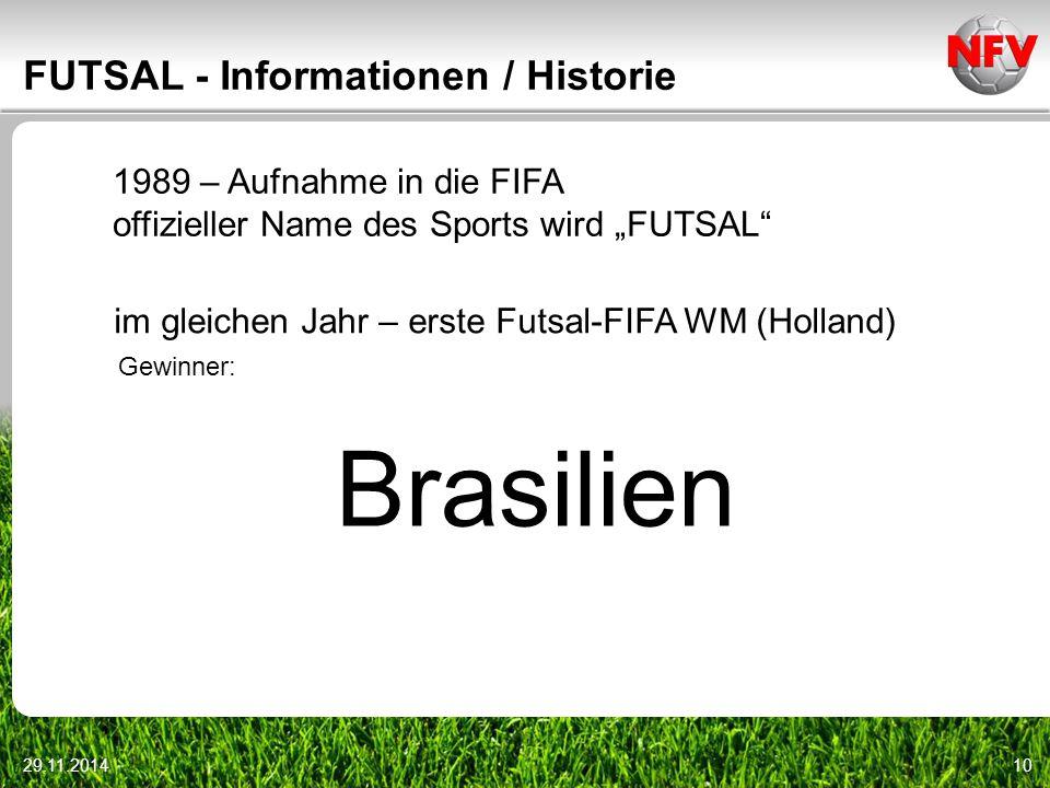 """29.11.201410 FUTSAL - Informationen / Historie 1989 – Aufnahme in die FIFA offizieller Name des Sports wird """"FUTSAL"""" im gleichen Jahr – erste Futsal-F"""