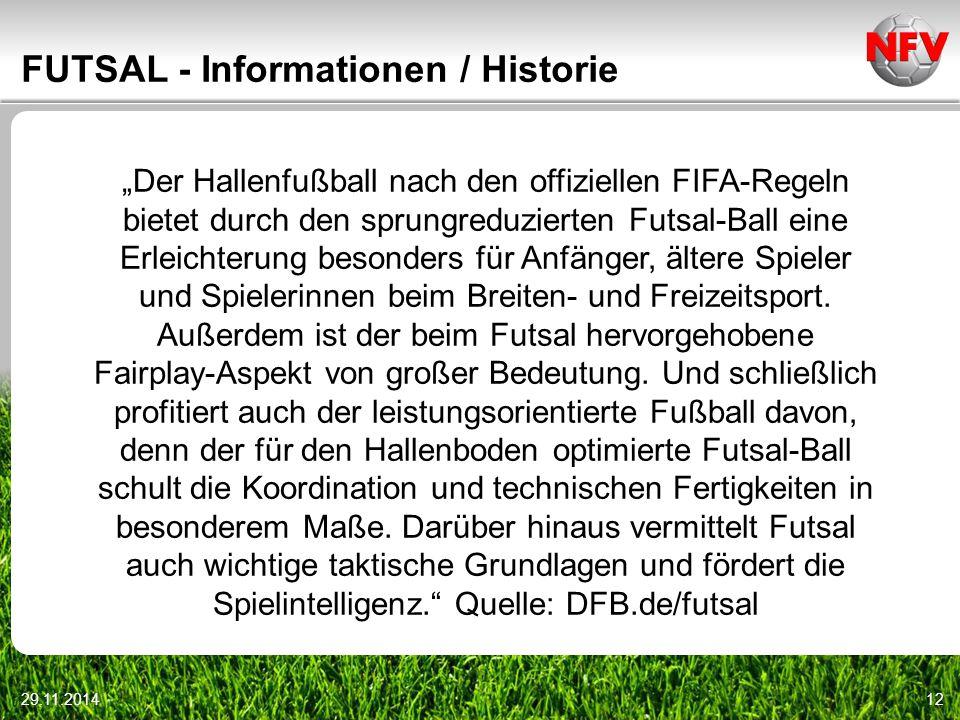 """29.11.201412 FUTSAL - Informationen / Historie """"Der Hallenfußball nach den offiziellen FIFA-Regeln bietet durch den sprungreduzierten Futsal-Ball eine"""