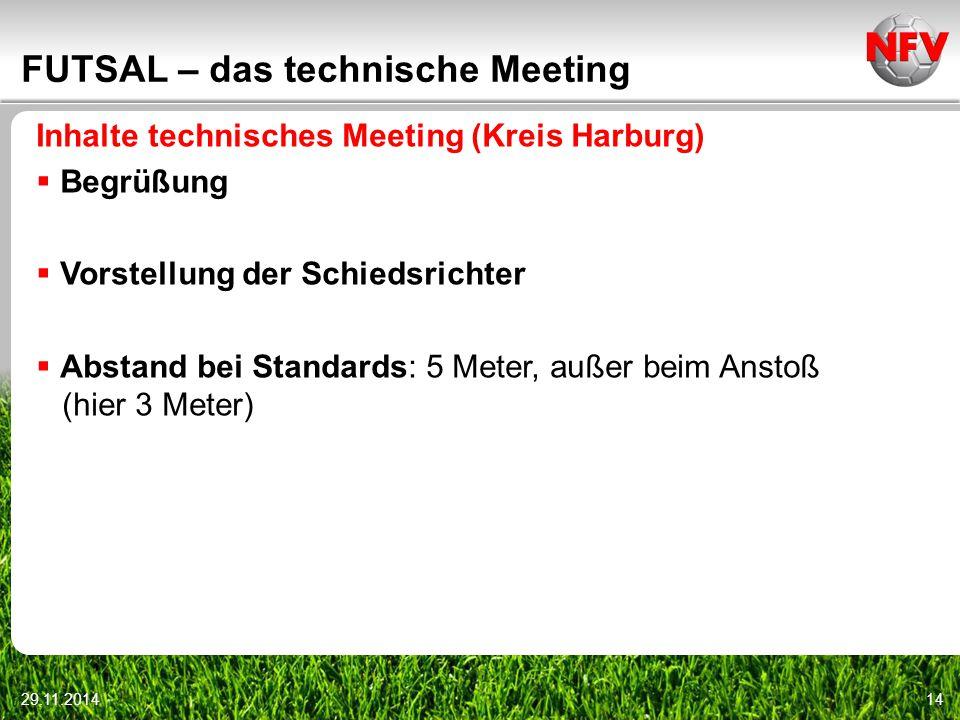 29.11.201414 FUTSAL – das technische Meeting Inhalte technisches Meeting (Kreis Harburg)  Begrüßung  Vorstellung der Schiedsrichter  Abstand bei St