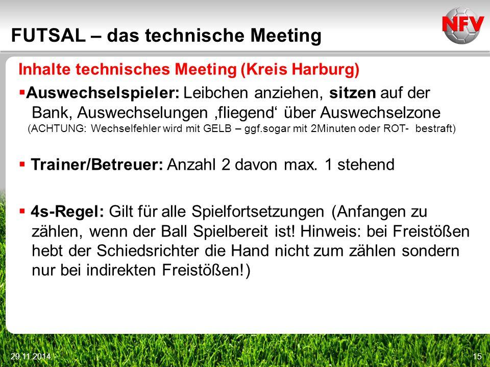 29.11.201415 FUTSAL – das technische Meeting Inhalte technisches Meeting (Kreis Harburg)  Auswechselspieler: Leibchen anziehen, sitzen auf der Bank,
