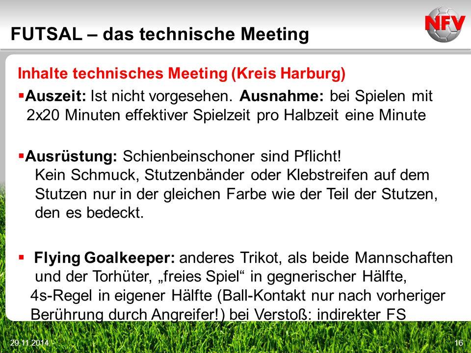 29.11.201416 FUTSAL – das technische Meeting Inhalte technisches Meeting (Kreis Harburg)  Auszeit: Ist nicht vorgesehen. Ausnahme: bei Spielen mit 2x