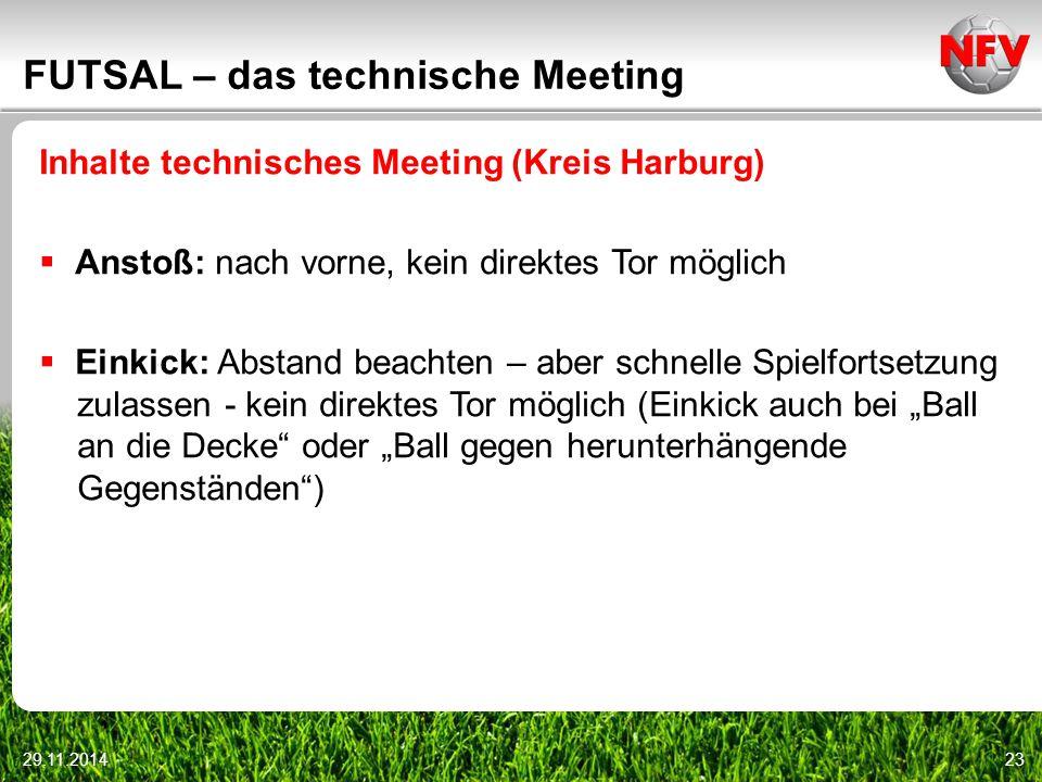 29.11.201423 FUTSAL – das technische Meeting Inhalte technisches Meeting (Kreis Harburg)  Anstoß: nach vorne, kein direktes Tor möglich  Einkick: Ab