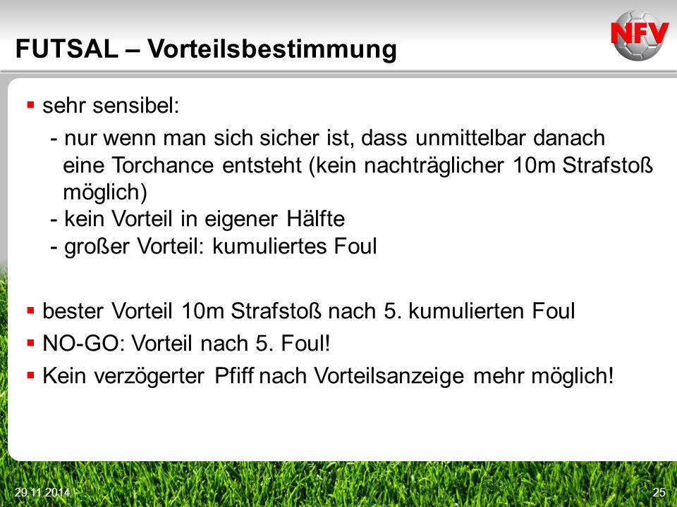 29.11.201425 FUTSAL – Vorteilsbestimmung  sehr sensibel: - nur wenn man sich sicher ist, dass unmittelbar danach eine Torchance entsteht (kein nachtr