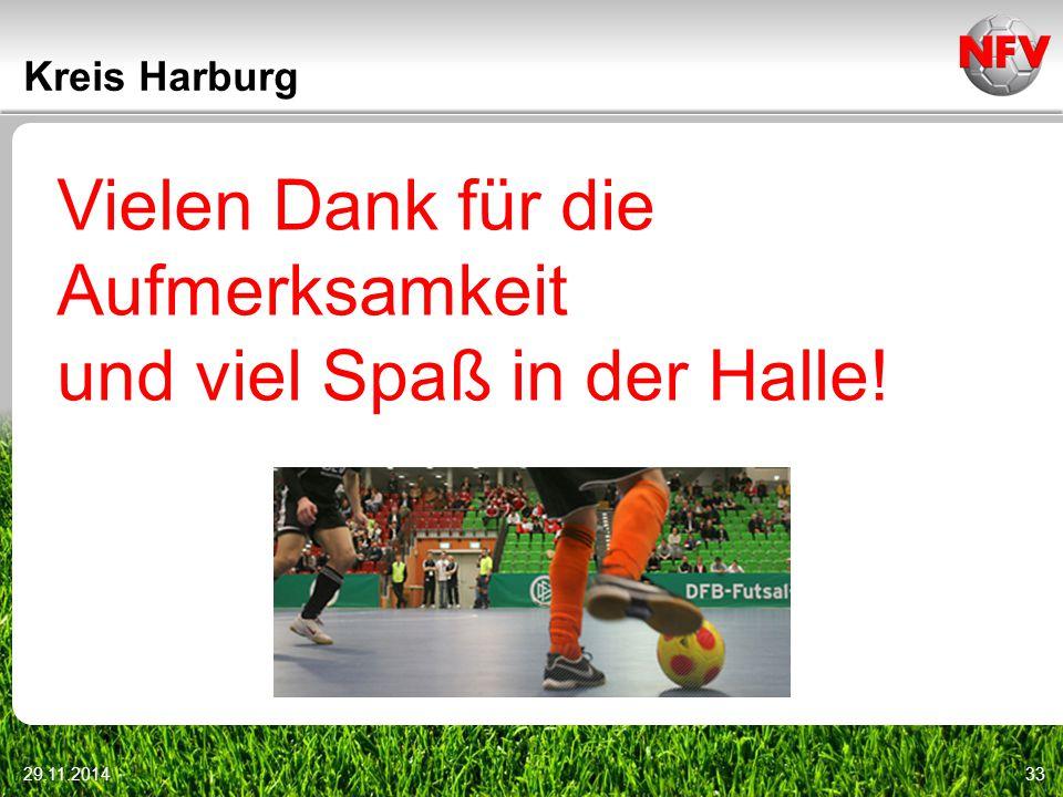 29.11.201433 Kreis Harburg Vielen Dank für die Aufmerksamkeit und viel Spaß in der Halle!