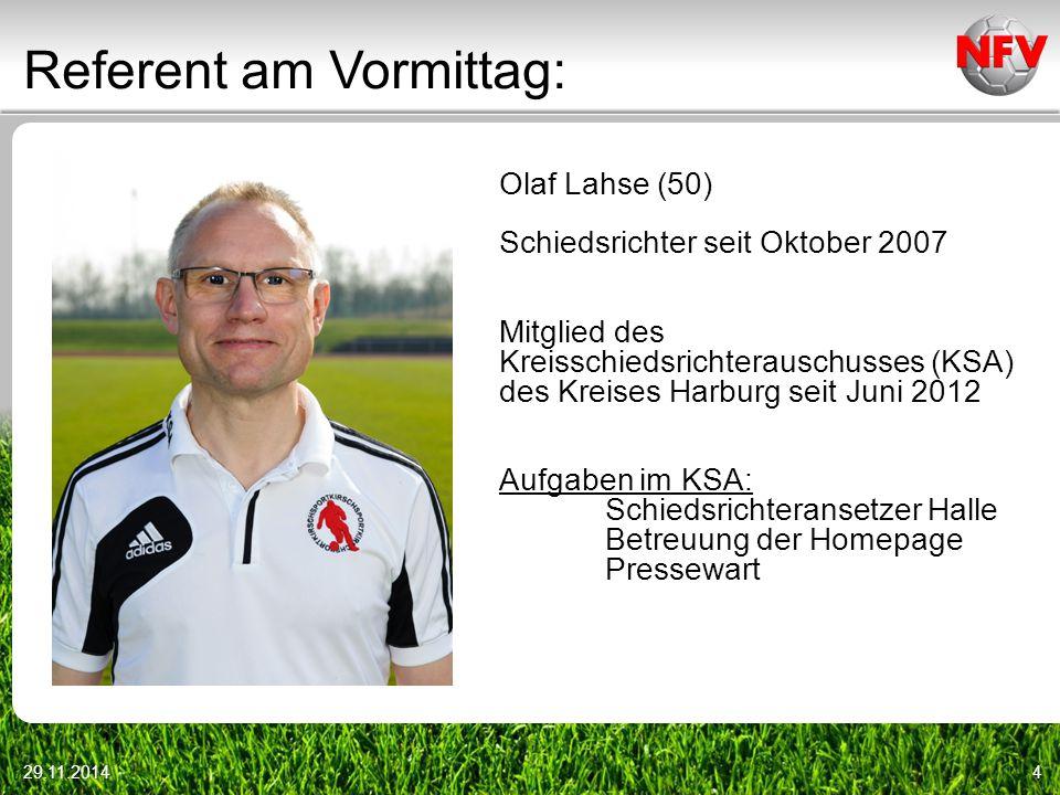 Referent am Vormittag: 29.11.20144 Olaf Lahse (50) Schiedsrichter seit Oktober 2007 Mitglied des Kreisschiedsrichterauschusses (KSA) des Kreises Harbu