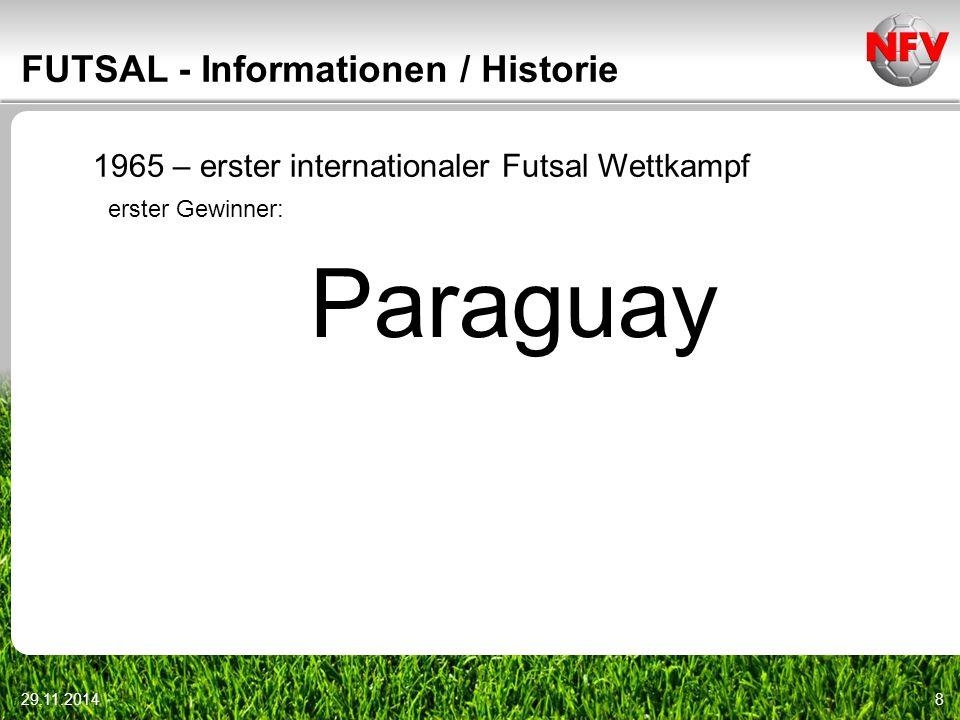 29.11.20149 FUTSAL - Informationen / Historie 1971 – Gründung der FIFUSA (International Federation for Futebol de Sala) 1982 – erste Futsal WM (Sao Poaolo) Gewinner: Brasilien