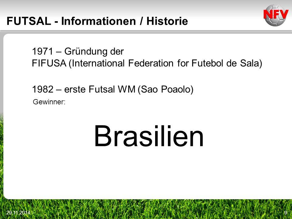 """29.11.201410 FUTSAL - Informationen / Historie 1989 – Aufnahme in die FIFA offizieller Name des Sports wird """"FUTSAL im gleichen Jahr – erste Futsal-FIFA WM (Holland) Gewinner: Brasilien"""