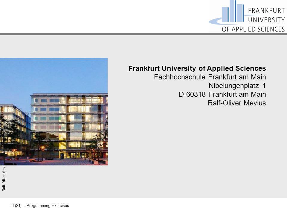 Inf (21) - Programming Exercises Ralf-Oliver Mevius Frankfurt University of Applied Sciences Fachhochschule Frankfurt am Main Nibelungenplatz 1 D-6031