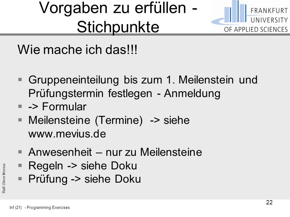 Inf (21) - Programming Exercises Ralf-Oliver Mevius Vorgaben zu erfüllen - Stichpunkte Wie mache ich das!!.