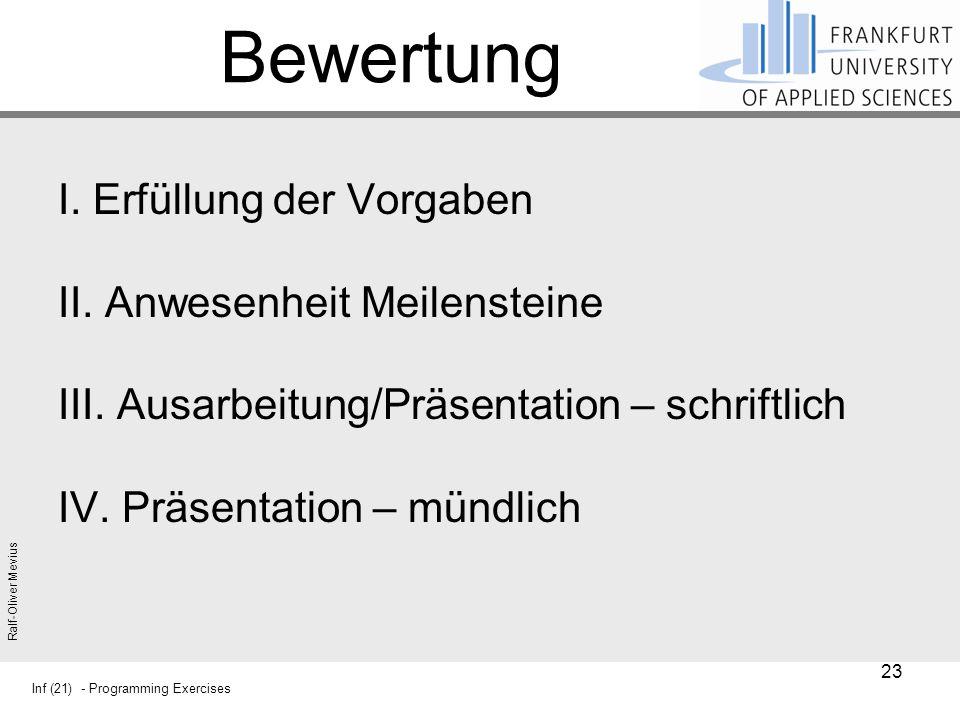 Inf (21) - Programming Exercises Ralf-Oliver Mevius Bewertung I. Erfüllung der Vorgaben II. Anwesenheit Meilensteine III. Ausarbeitung/Präsentation –