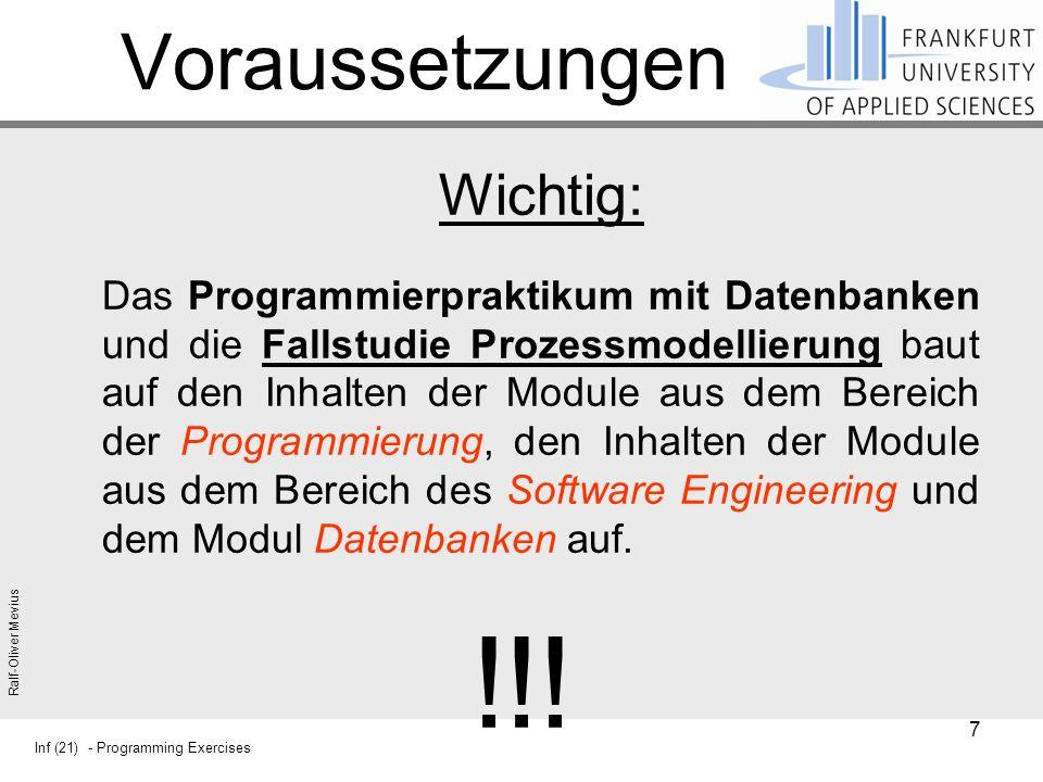 Inf (21) - Programming Exercises Ralf-Oliver Mevius Voraussetzungen Wichtig: Das Programmierpraktikum mit Datenbanken und die Fallstudie Prozessmodellierung baut auf den Inhalten der Module aus dem Bereich der Programmierung, den Inhalten der Module aus dem Bereich des Software Engineering und dem Modul Datenbanken auf.