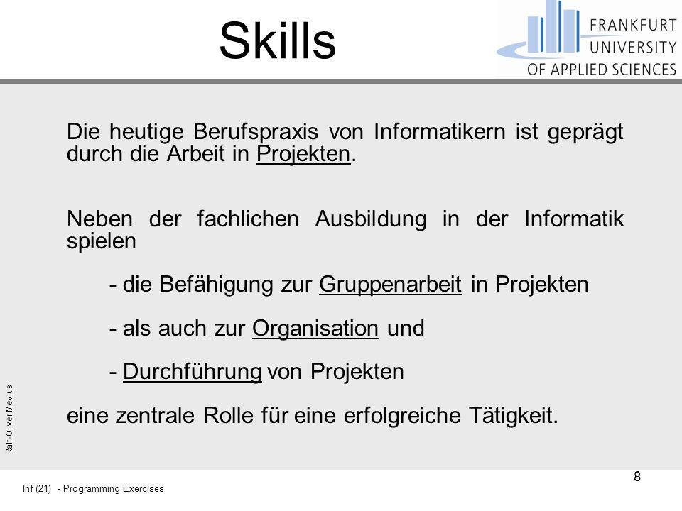 Inf (21) - Programming Exercises Ralf-Oliver Mevius Skills Die heutige Berufspraxis von Informatikern ist geprägt durch die Arbeit in Projekten.