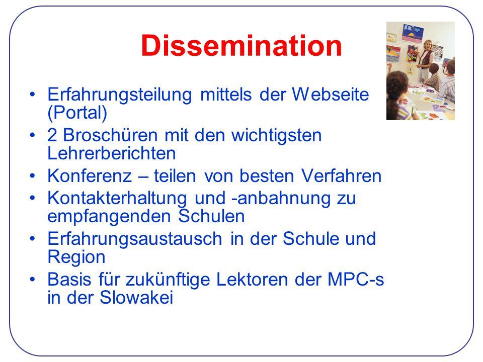 Dissemination Erfahrungsteilung mittels der Webseite (Portal) 2 Broschüren mit den wichtigsten Lehrerberichten Konferenz – teilen von besten Verfahren Kontakterhaltung und -anbahnung zu empfangenden Schulen Erfahrungsaustausch in der Schule und Region Basis für zukünftige Lektoren der MPC-s in der Slowakei