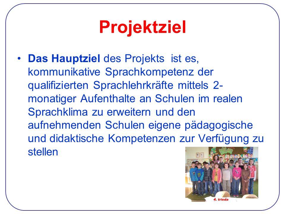 Projektziel Das Hauptziel des Projekts ist es, kommunikative Sprachkompetenz der qualifizierten Sprachlehrkräfte mittels 2- monatiger Aufenthalte an Schulen im realen Sprachklima zu erweitern und den aufnehmenden Schulen eigene pädagogische und didaktische Kompetenzen zur Verfügung zu stellen