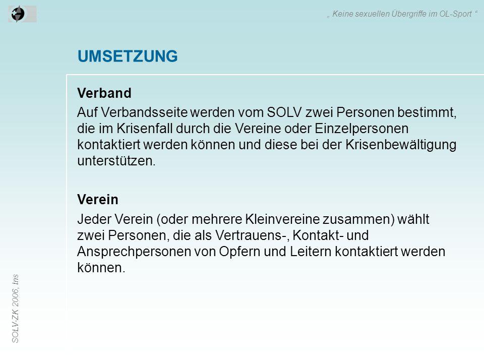 SOLV-ZK 2006, Ins UMSETZUNG Verband Auf Verbandsseite werden vom SOLV zwei Personen bestimmt, die im Krisenfall durch die Vereine oder Einzelpersonen kontaktiert werden können und diese bei der Krisenbewältigung unterstützen.
