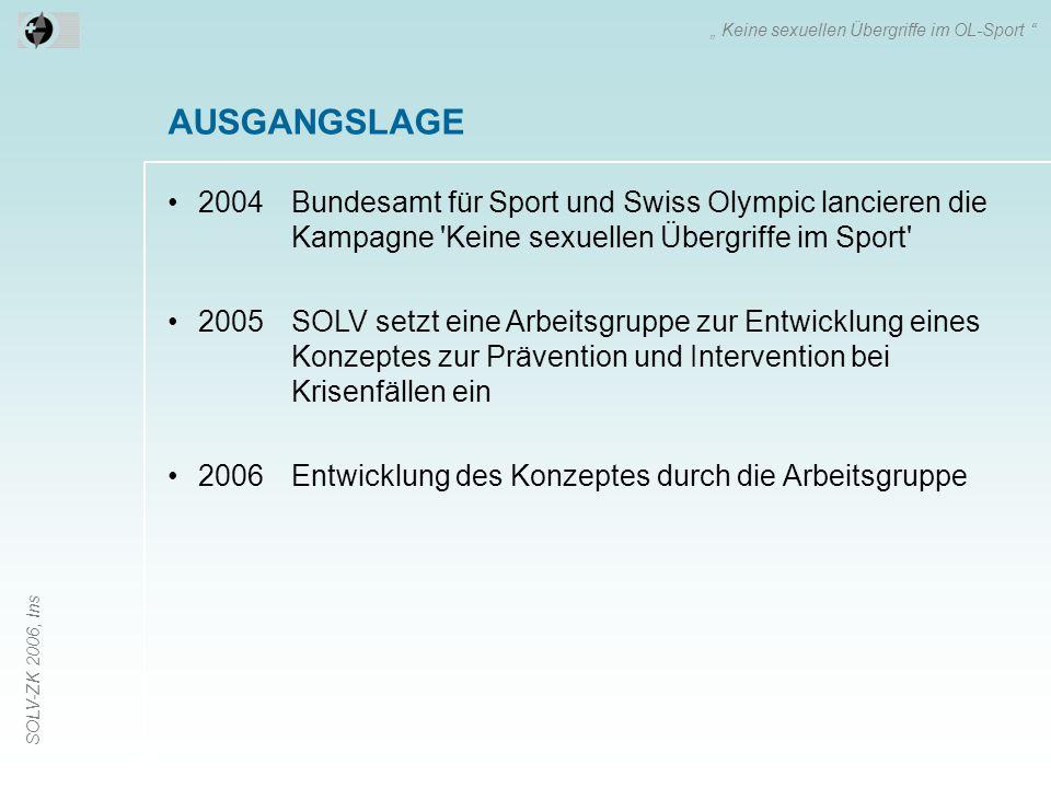 SOLV-ZK 2006, Ins AUSGANGSLAGE 2004Bundesamt für Sport und Swiss Olympic lancieren die Kampagne 'Keine sexuellen Übergriffe im Sport' 2005SOLV setzt e
