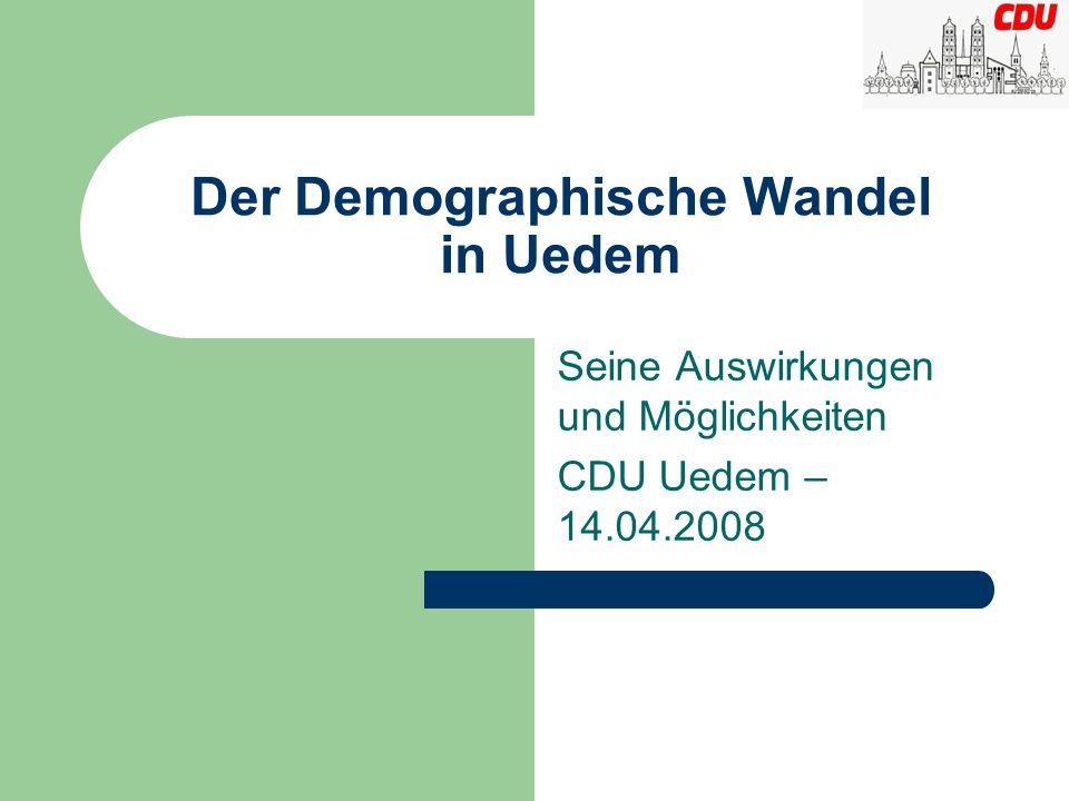 Der Demographische Wandel in Uedem Seine Auswirkungen und Möglichkeiten CDU Uedem – 14.04.2008