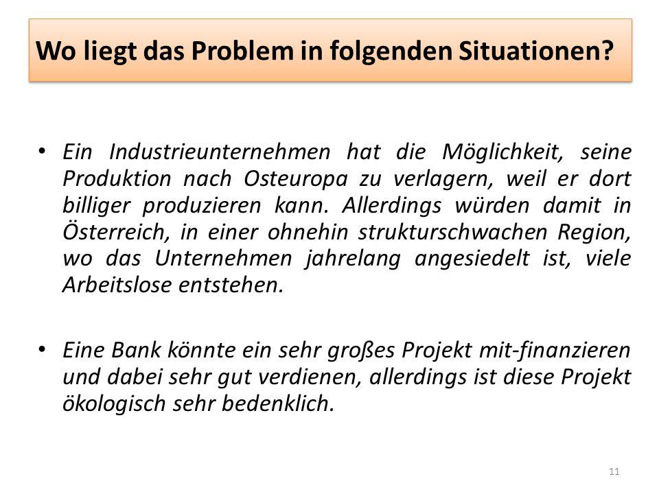 Wo liegt das Problem in folgenden Situationen? Ein Industrieunternehmen hat die Möglichkeit, seine Produktion nach Osteuropa zu verlagern, weil er dor