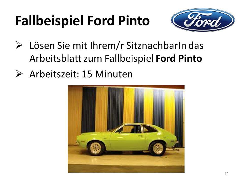 Fallbeispiel Ford Pinto  Lösen Sie mit Ihrem/r SitznachbarIn das Arbeitsblatt zum Fallbeispiel Ford Pinto  Arbeitszeit: 15 Minuten 19