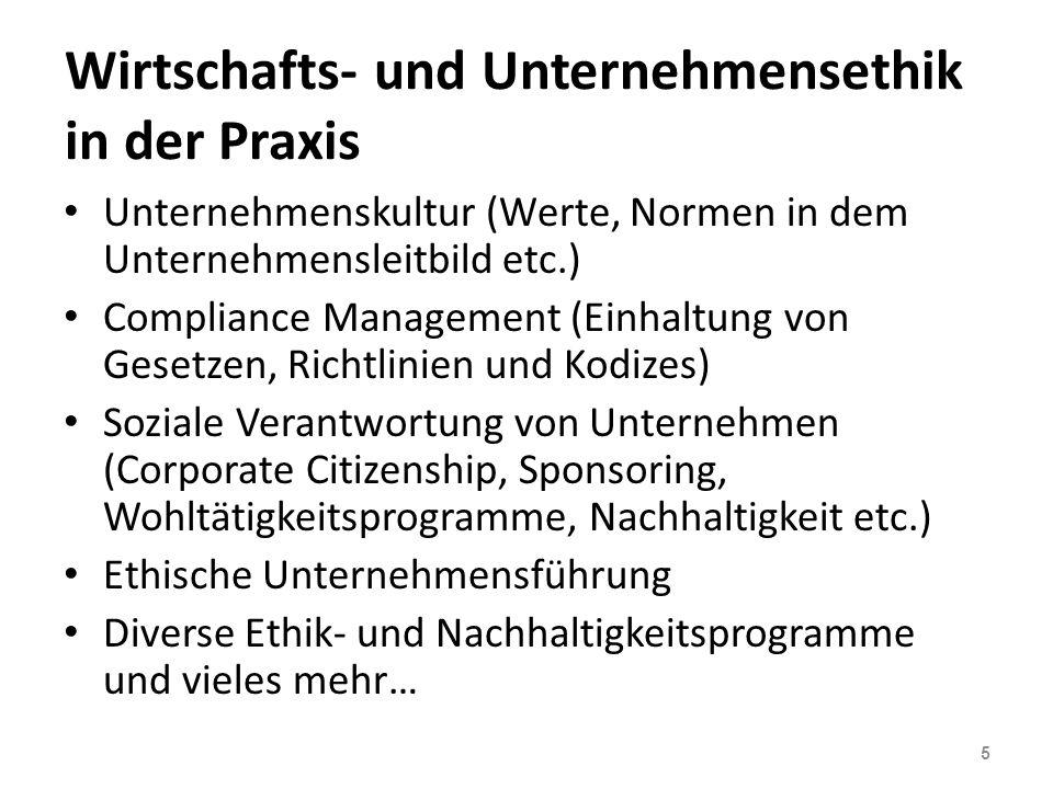 Wirtschafts- und Unternehmensethik in der Praxis 5 Unternehmenskultur (Werte, Normen in dem Unternehmensleitbild etc.) Compliance Management (Einhaltu