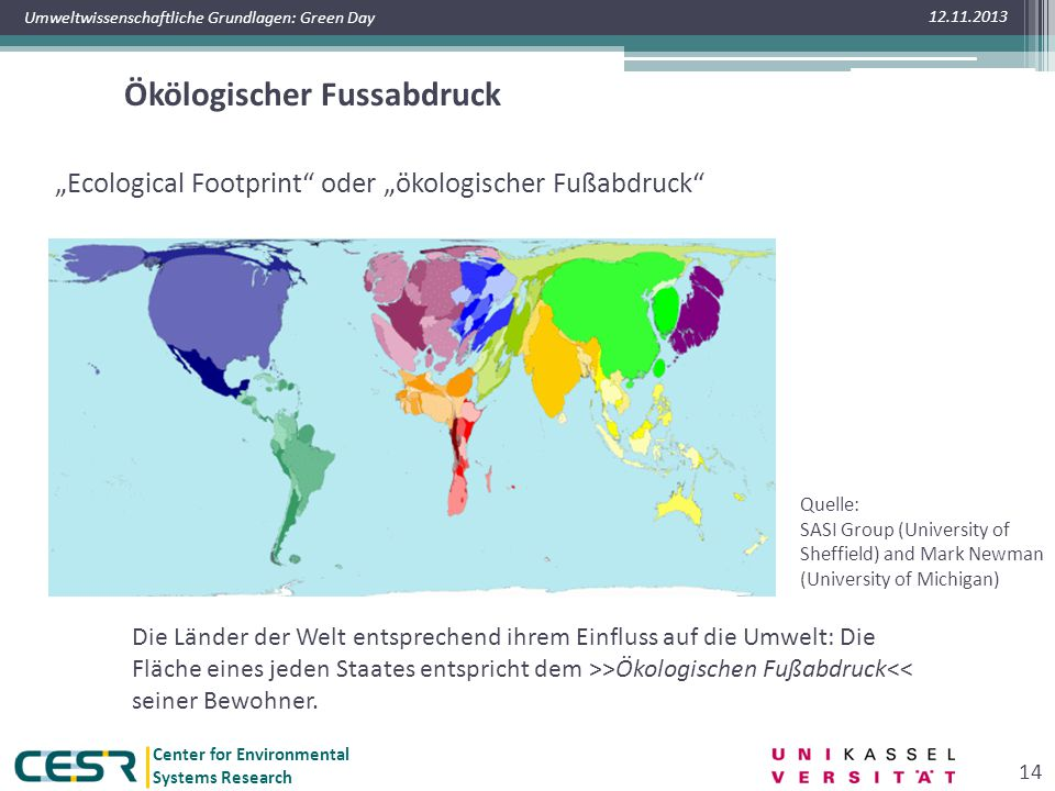 "Center for Environmental Systems Research Umweltwissenschaftliche Grundlagen: Green Day Ökölogischer Fussabdruck 12.11.2013 14 ""Ecological Footprint"""