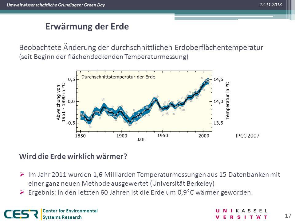 Center for Environmental Systems Research Umweltwissenschaftliche Grundlagen: Green Day Erwärmung der Erde 12.11.2013 17 Beobachtete Änderung der durchschnittlichen Erdoberflächentemperatur (seit Beginn der flächendeckenden Temperaturmessung) IPCC 2007 Wird die Erde wirklich wärmer.