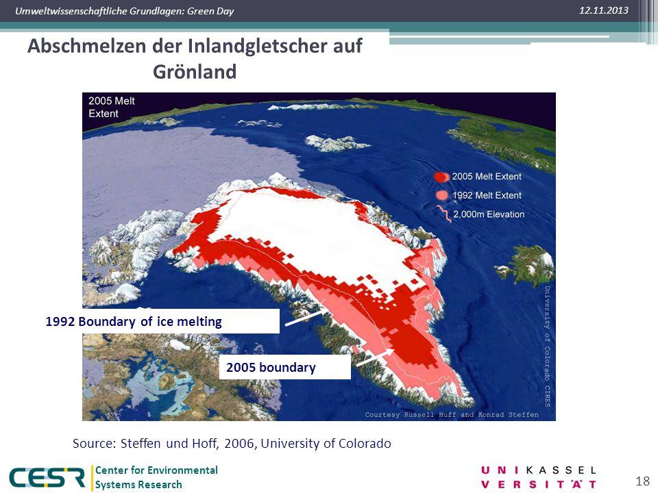 Center for Environmental Systems Research Umweltwissenschaftliche Grundlagen: Green Day Abschmelzen der Inlandgletscher auf Grönland 12.11.2013 18 Source: Steffen und Hoff, 2006, University of Colorado 1992 Boundary of ice melting 2005 boundary