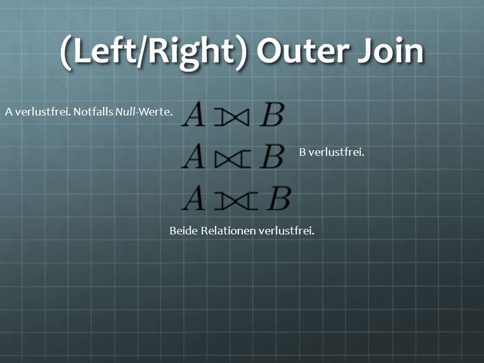 (Left/Right) Outer Join A verlustfrei.Notfalls Null-Werte.