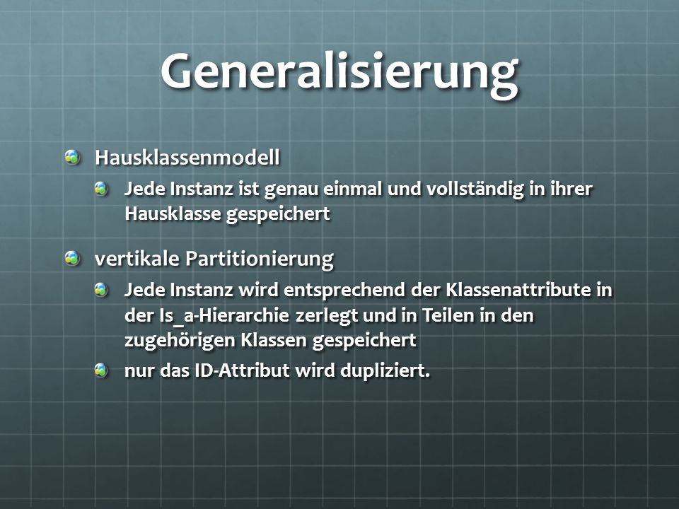Generalisierung Hausklassenmodell Jede Instanz ist genau einmal und vollständig in ihrer Hausklasse gespeichert vertikale Partitionierung Jede Instanz