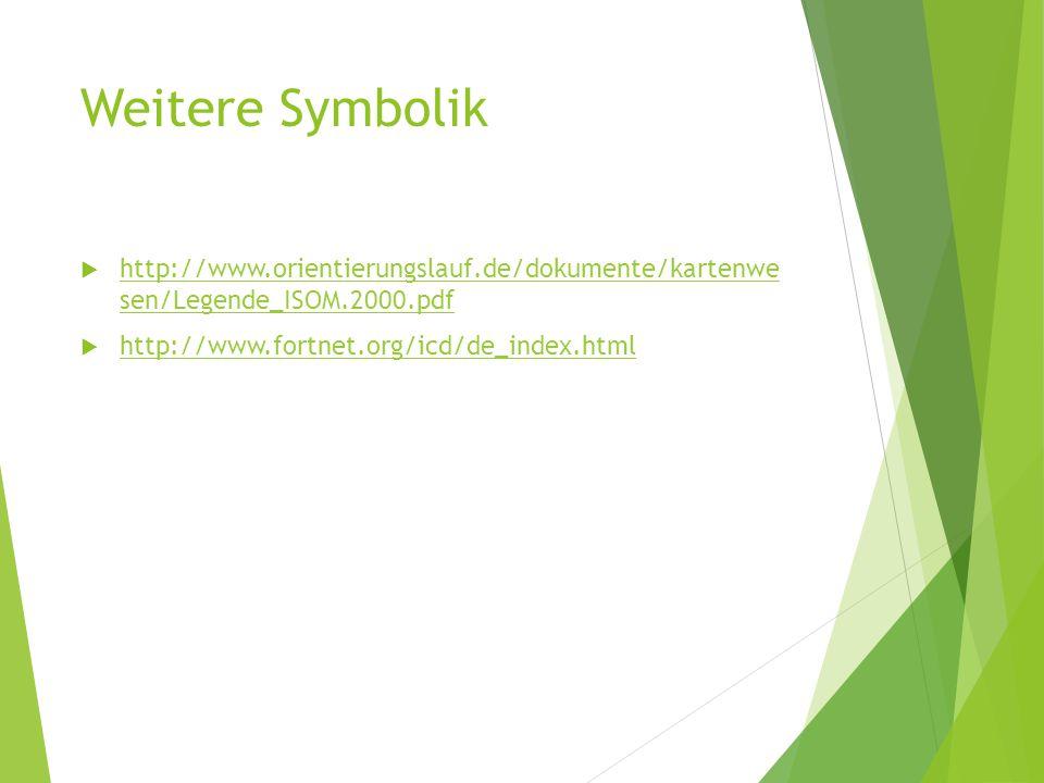 Weitere Symbolik  http://www.orientierungslauf.de/dokumente/kartenwe sen/Legende_ISOM.2000.pdf http://www.orientierungslauf.de/dokumente/kartenwe sen