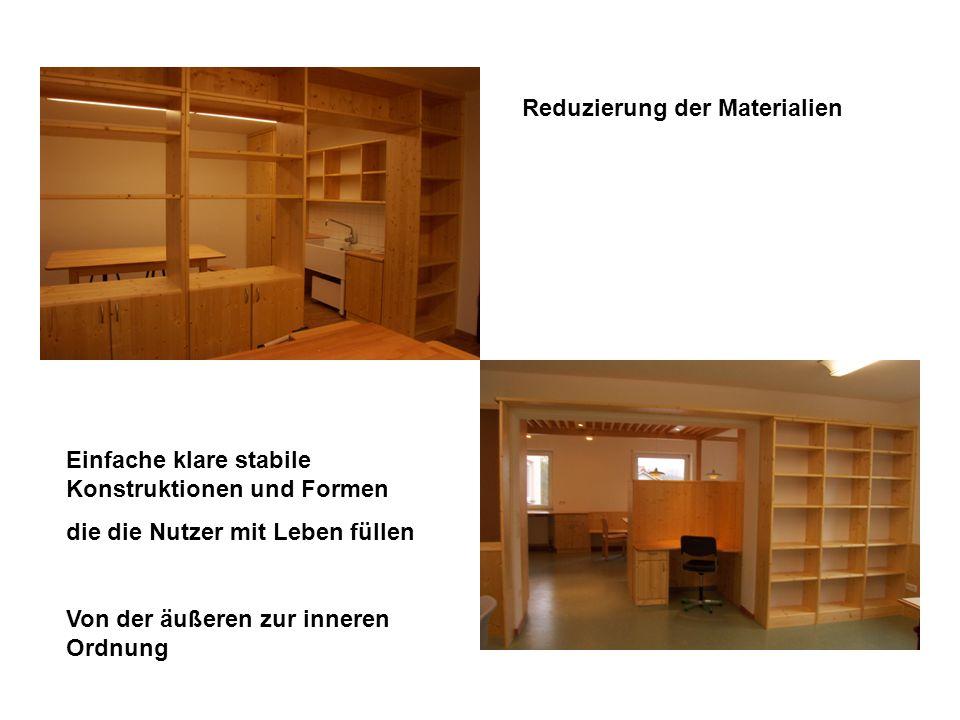 Einfache klare stabile Konstruktionen und Formen die die Nutzer mit Leben füllen Von der äußeren zur inneren Ordnung Reduzierung der Materialien