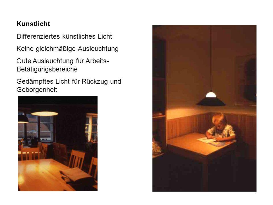 Kunstlicht Differenziertes künstliches Licht Keine gleichmäßige Ausleuchtung Gute Ausleuchtung für Arbeits- Betätigungsbereiche Gedämpftes Licht für Rückzug und Geborgenheit
