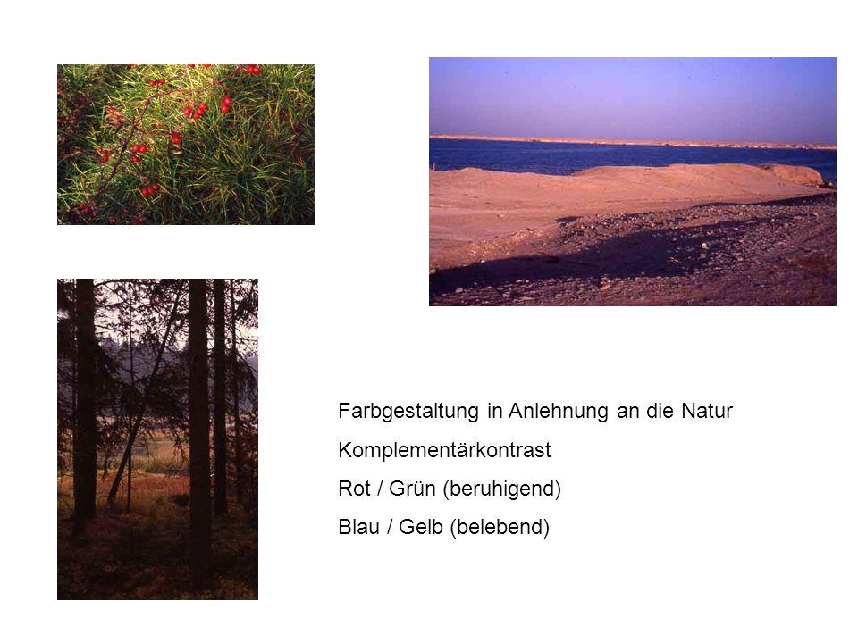 Farbgestaltung in Anlehnung an die Natur Komplementärkontrast Rot / Grün (beruhigend) Blau / Gelb (belebend)
