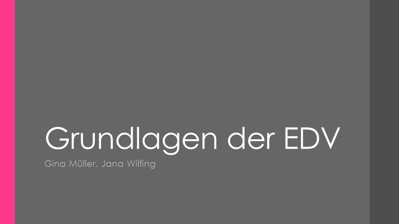 Grundlagen der EDV Gina Müller, Jana Wilfing