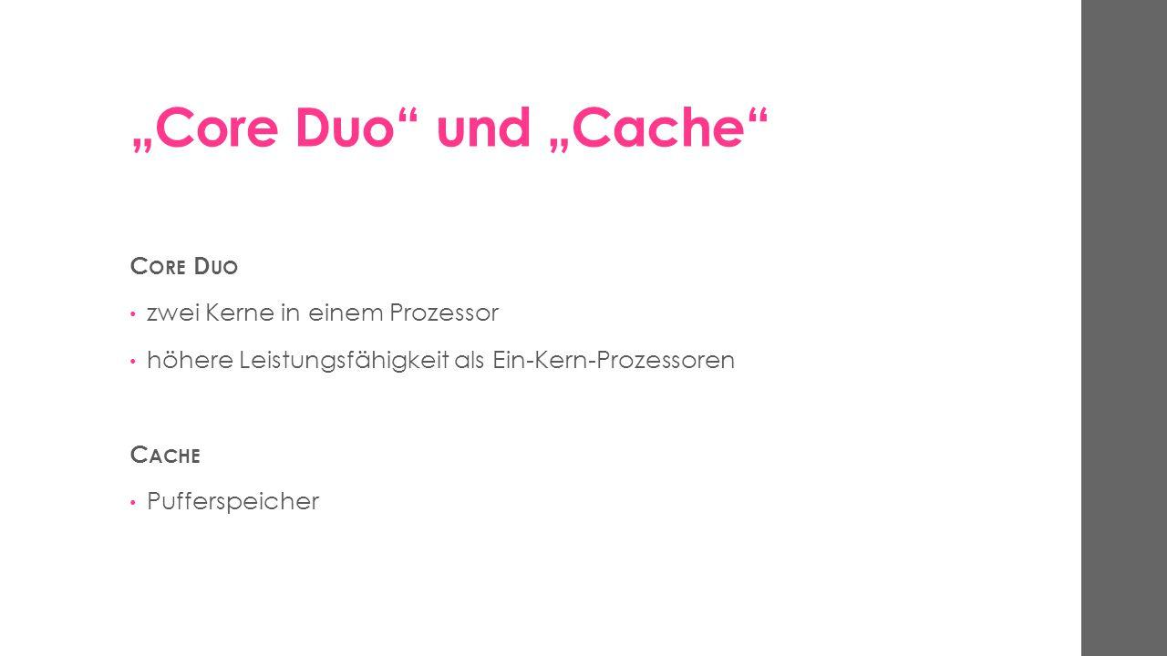 """""""Core Duo"""" und """"Cache"""" C ORE D UO zwei Kerne in einem Prozessor höhere Leistungsfähigkeit als Ein-Kern-Prozessoren C ACHE Pufferspeicher"""