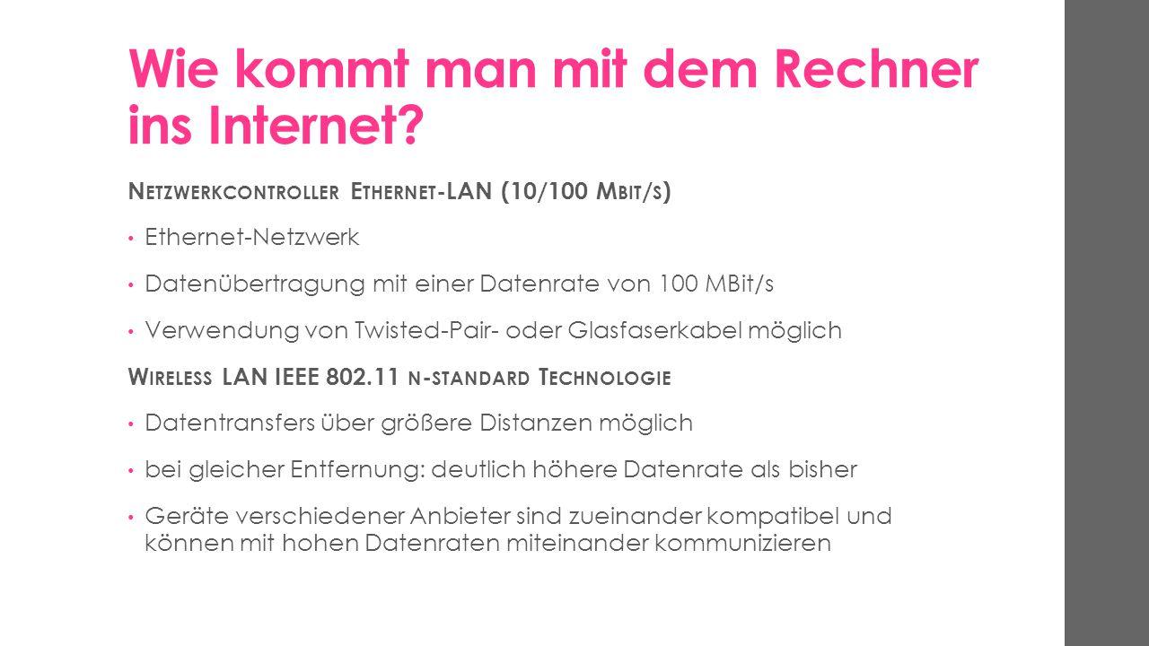 Wie kommt man mit dem Rechner ins Internet? N ETZWERKCONTROLLER E THERNET -LAN (10/100 M BIT / S ) Ethernet-Netzwerk Datenübertragung mit einer Datenr