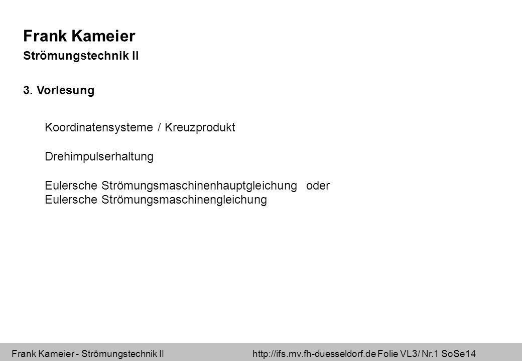 Frank Kameier - Strömungstechnik II http://ifs.mv.fh-duesseldorf.de Folie VL3/ Nr.1 SoSe14 Frank Kameier Strömungstechnik II 3.
