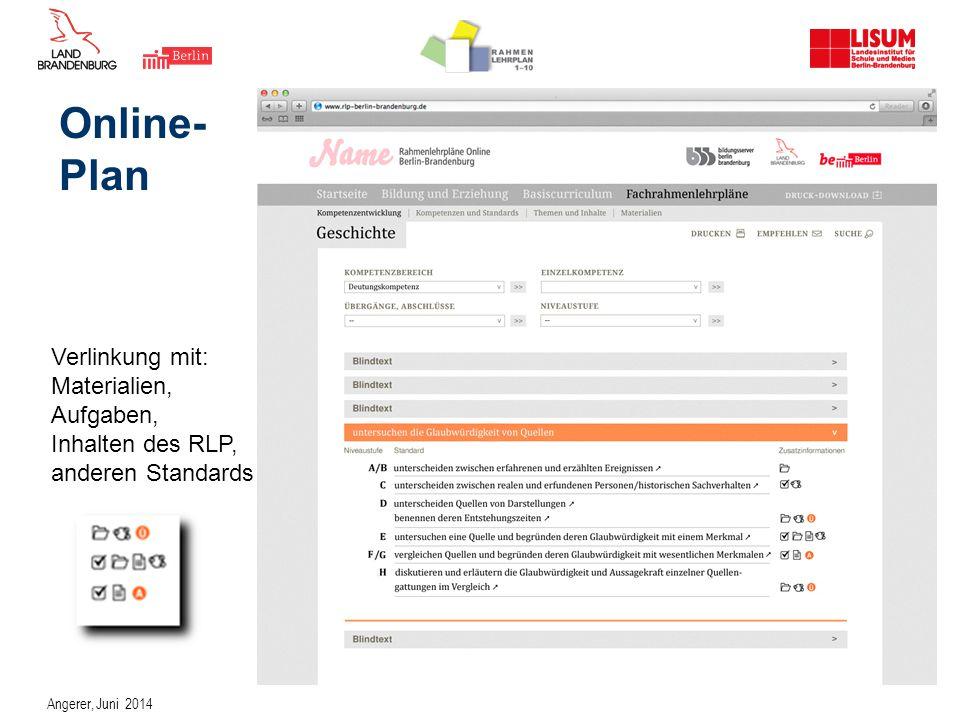 Online- Plan Angerer, Juni 2014 Verlinkung mit: Materialien, Aufgaben, Inhalten des RLP, anderen Standards