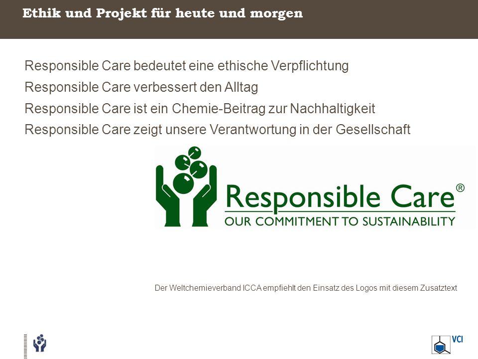 Ethik und Projekt für heute und morgen Responsible Care bedeutet eine ethische Verpflichtung Responsible Care verbessert den Alltag Responsible Care i