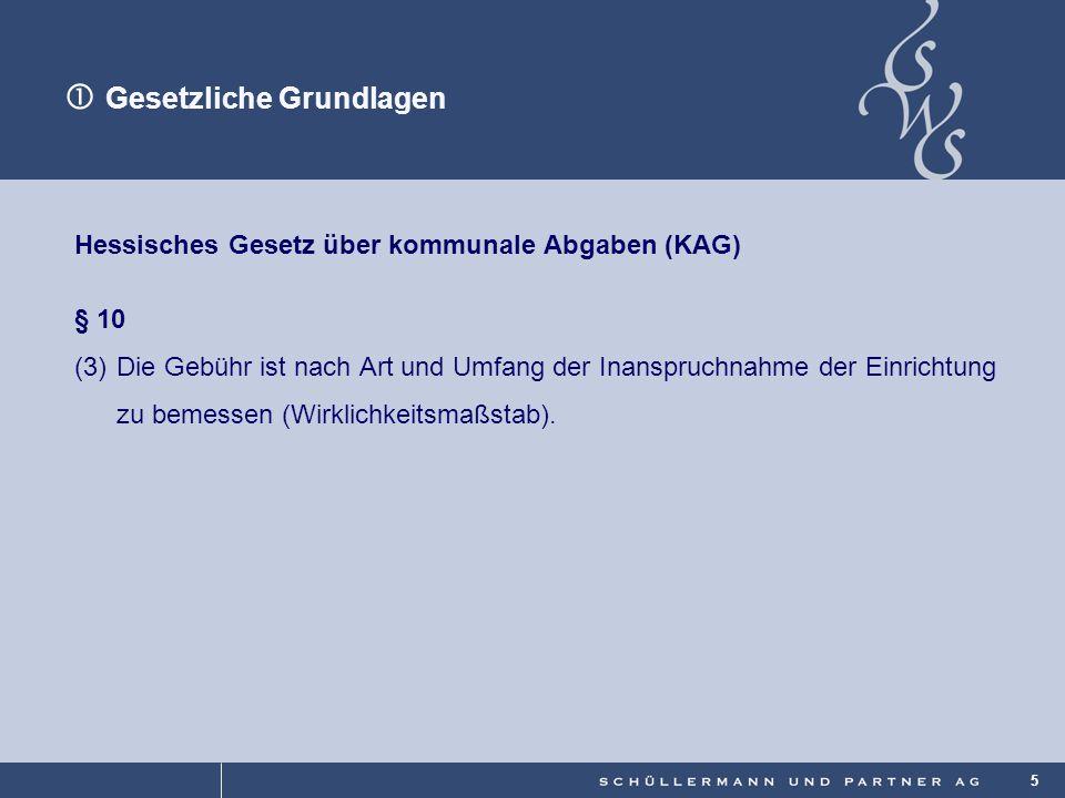 © 5 Hessisches Gesetz über kommunale Abgaben (KAG) § 10 (3)Die Gebühr ist nach Art und Umfang der Inanspruchnahme der Einrichtung zu bemessen (Wirklic