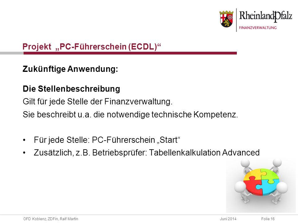 """OFD Koblenz, ZDFin, Ralf MartinJuni 2014Folie 17 Projekt """"PC-Führerschein (ECDL) Zukunft Freiwillige Absolvierung des ECDL's für bestehende Mitarbeiter Weitere ECDL-Module: - IT-Sicherheit - Online-Grundlagen"""