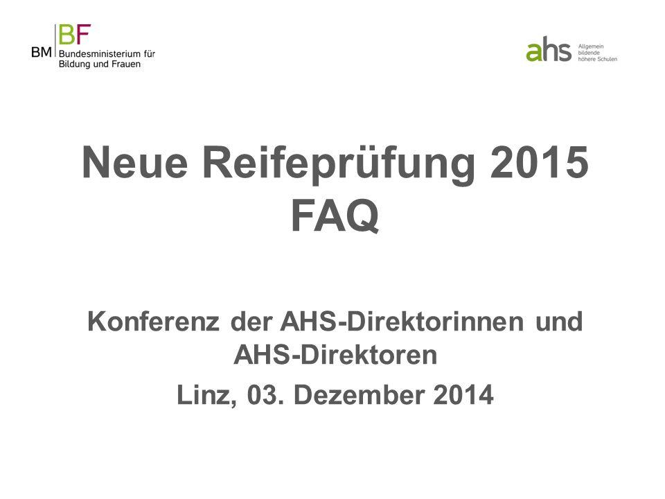 Neue Reifeprüfung 2015 FAQ Konferenz der AHS-Direktorinnen und AHS-Direktoren Linz, 03. Dezember 2014