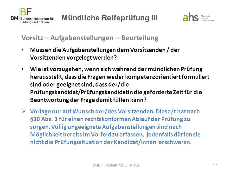 Mündliche Reifeprüfung III Vorsitz – Aufgabenstellungen – Beurteilung Müssen die Aufgabenstellungen dem Vorsitzenden / der Vorsitzenden vorgelegt werd