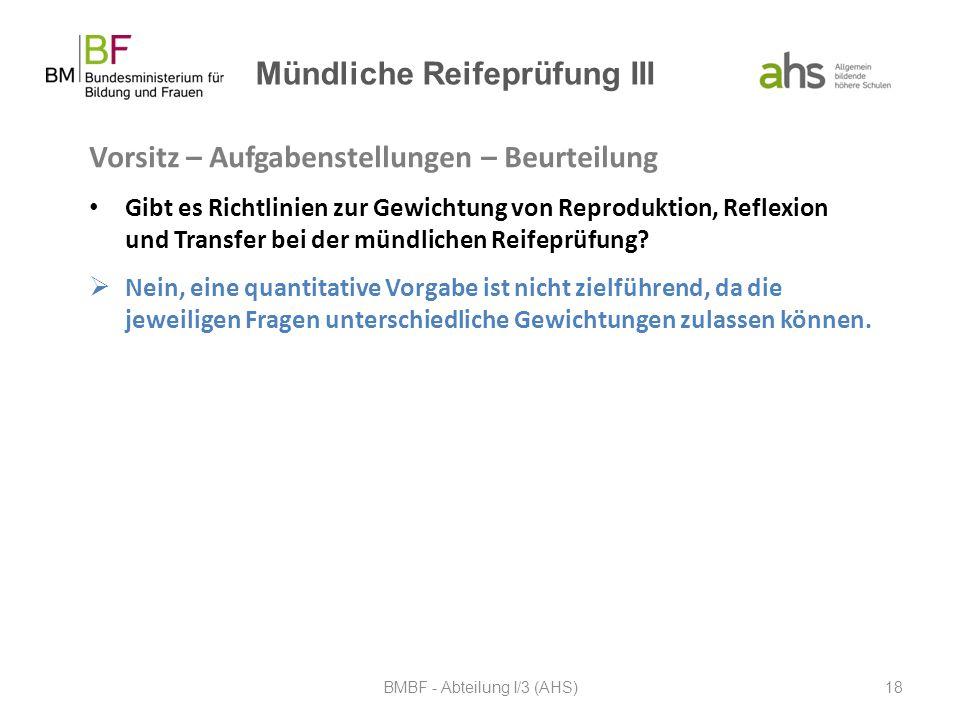 Mündliche Reifeprüfung III Vorsitz – Aufgabenstellungen – Beurteilung Gibt es Richtlinien zur Gewichtung von Reproduktion, Reflexion und Transfer bei
